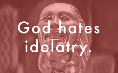 god hates idolatry